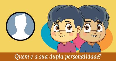 Quem é a sua dupla personalidade?