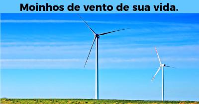 Moinhos de vento de sua vida