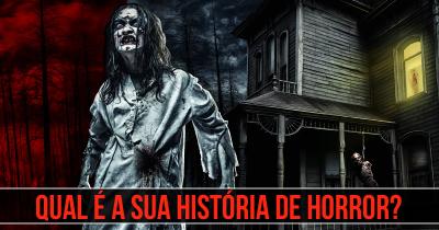 Qual é a sua história de Horror?
