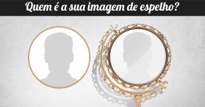 Quem é a sua imagem de espelho?